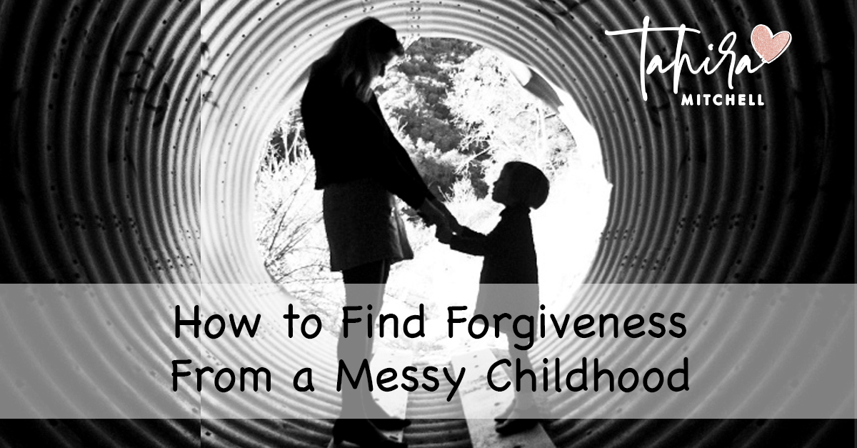 How to Find Forgiveness From a Messy Childhood