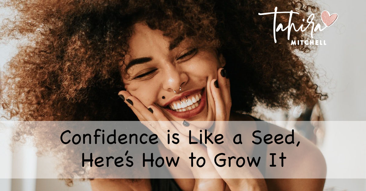 Confidence is Like a Seed, Here's How to Grow It